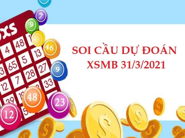 Soi cầu dự đoán XSMB 31/3/2021