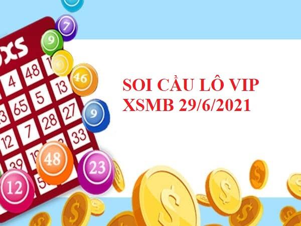 Soi cầu lô VIP KQXSMB 29/6/2021