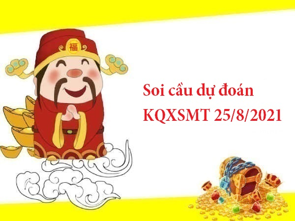 Soi cầu dự đoán KQXSMT 25/8/2021