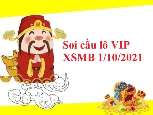 Soi cầu lô VIP KQXSMB 1/10/2021